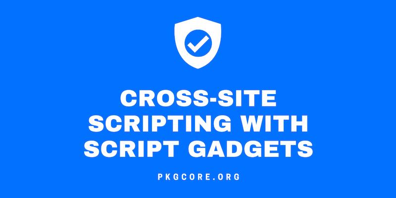 Cross-site scripting with Script Gadgets