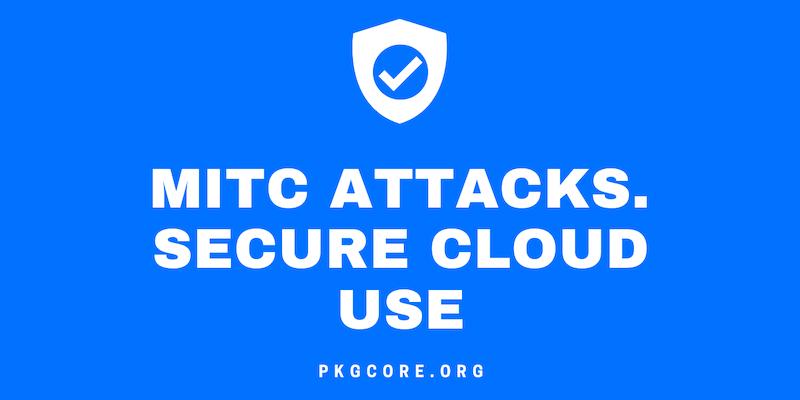 MitC attacks. Secure Cloud Use
